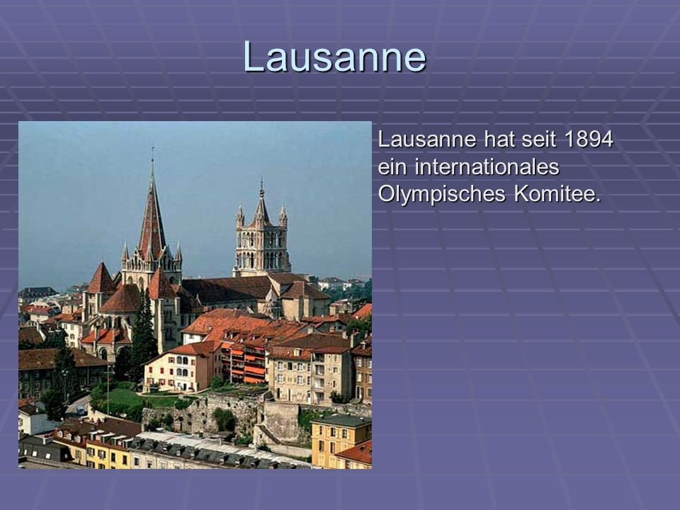 Lausanne Lausanne hat seit 1894 ein internationales Olympisches Komitee.