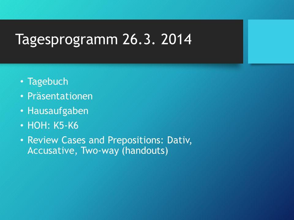 Tagesprogramm 26.3. 2014 Tagebuch Präsentationen Hausaufgaben