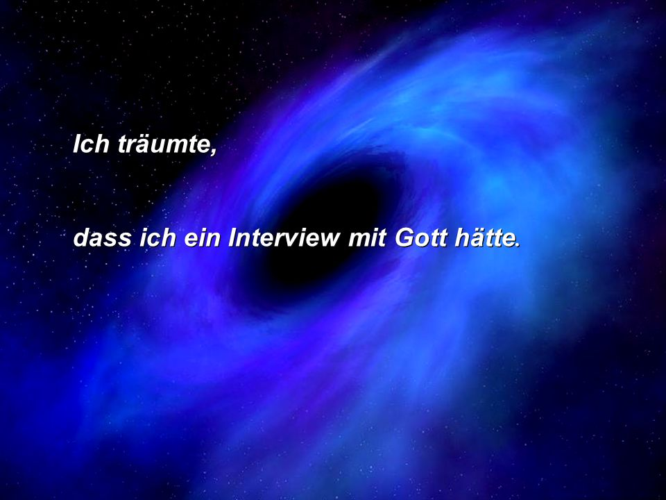 Ich träumte, dass ich ein Interview mit Gott hätte.