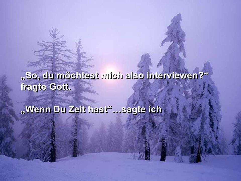 """""""So, du möchtest mich also interviewen. fragte Gott"""