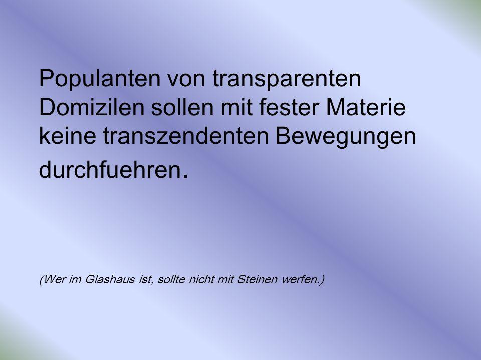 Populanten von transparenten Domizilen sollen mit fester Materie keine transzendenten Bewegungen durchfuehren.