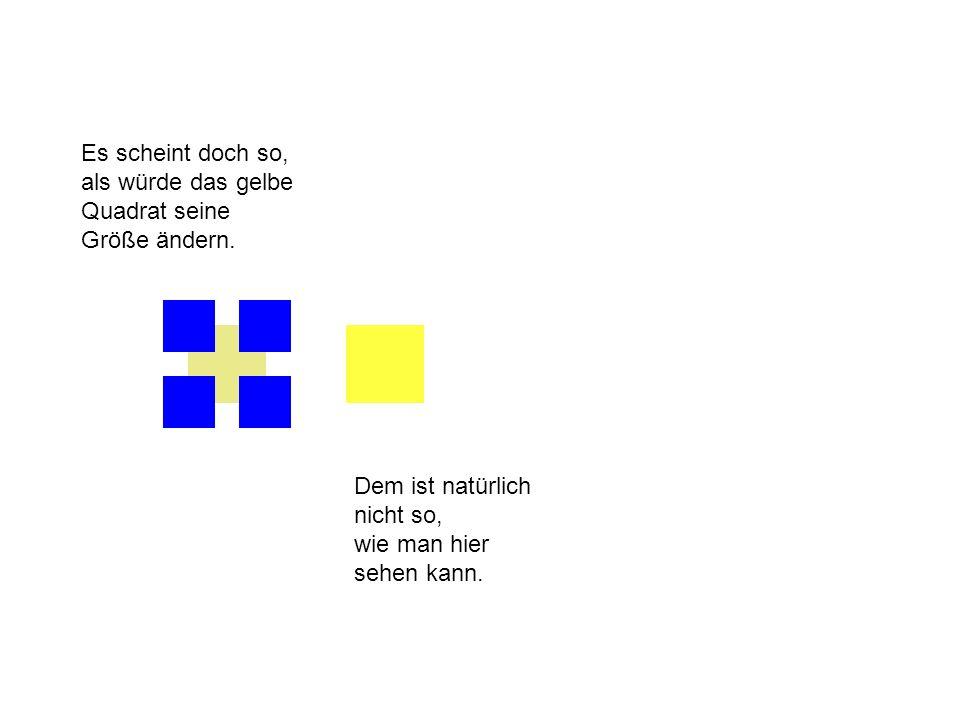 Es scheint doch so, als würde das gelbe Quadrat seine Größe ändern.