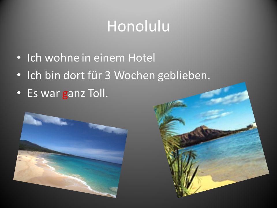 Honolulu Ich wohne in einem Hotel Ich bin dort für 3 Wochen geblieben.