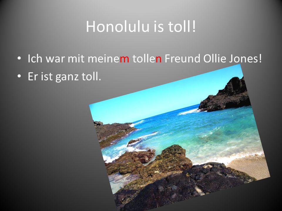 Honolulu is toll! Ich war mit meinem tollen Freund Ollie Jones!