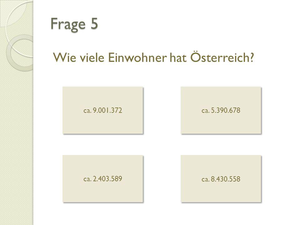 Frage 5 Wie viele Einwohner hat Österreich ca. 9.001.372