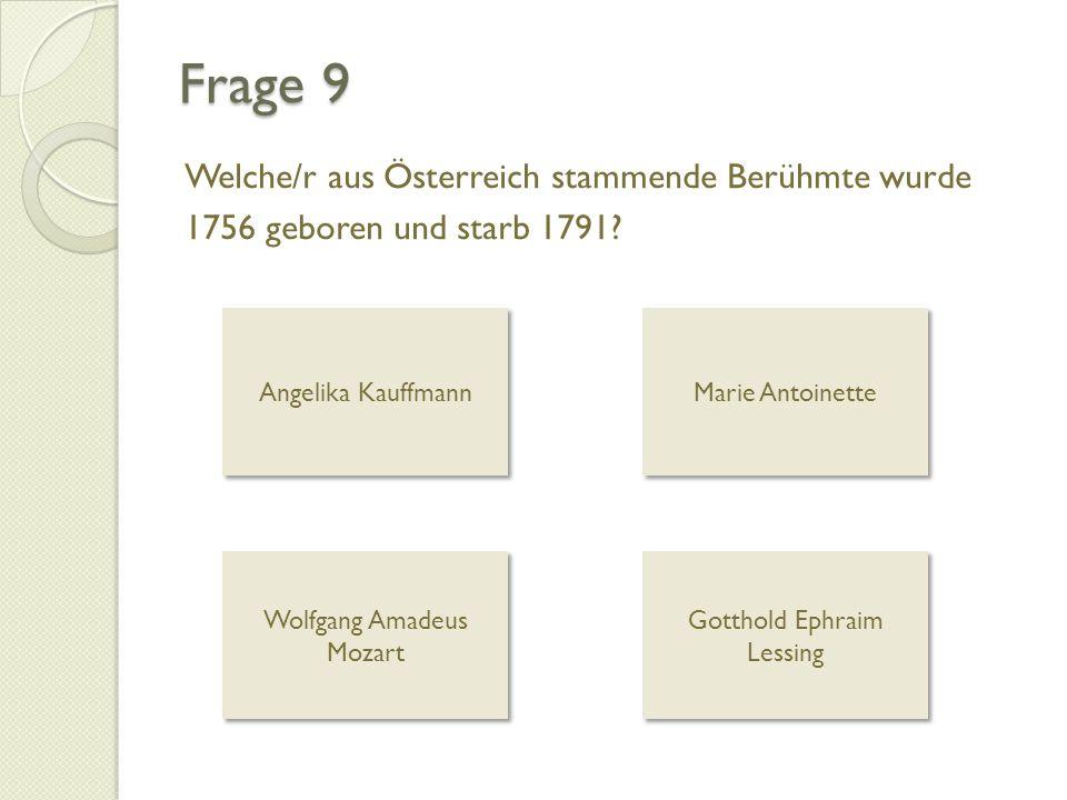 Frage 9 Welche/r aus Österreich stammende Berühmte wurde 1756 geboren und starb 1791 Angelika Kauffmann.