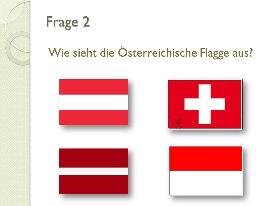 Frage 2 Wie sieht die Österreichische Flagge aus