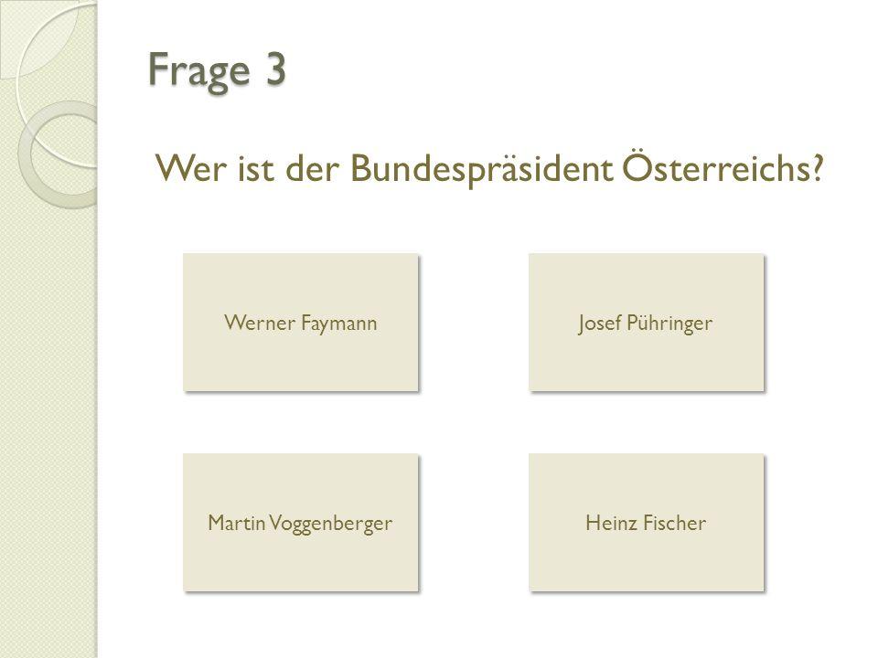 Frage 3 Wer ist der Bundespräsident Österreichs Werner Faymann