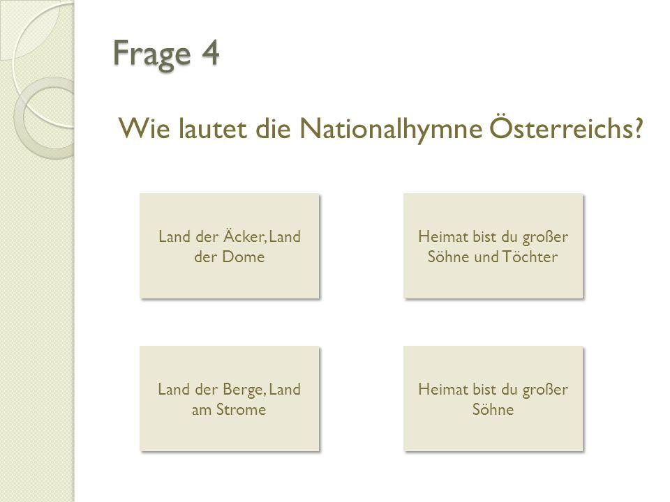 Frage 4 Wie lautet die Nationalhymne Österreichs