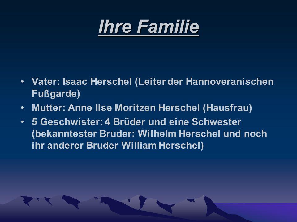 Ihre Familie Vater: Isaac Herschel (Leiter der Hannoveranischen Fußgarde) Mutter: Anne Ilse Moritzen Herschel (Hausfrau)