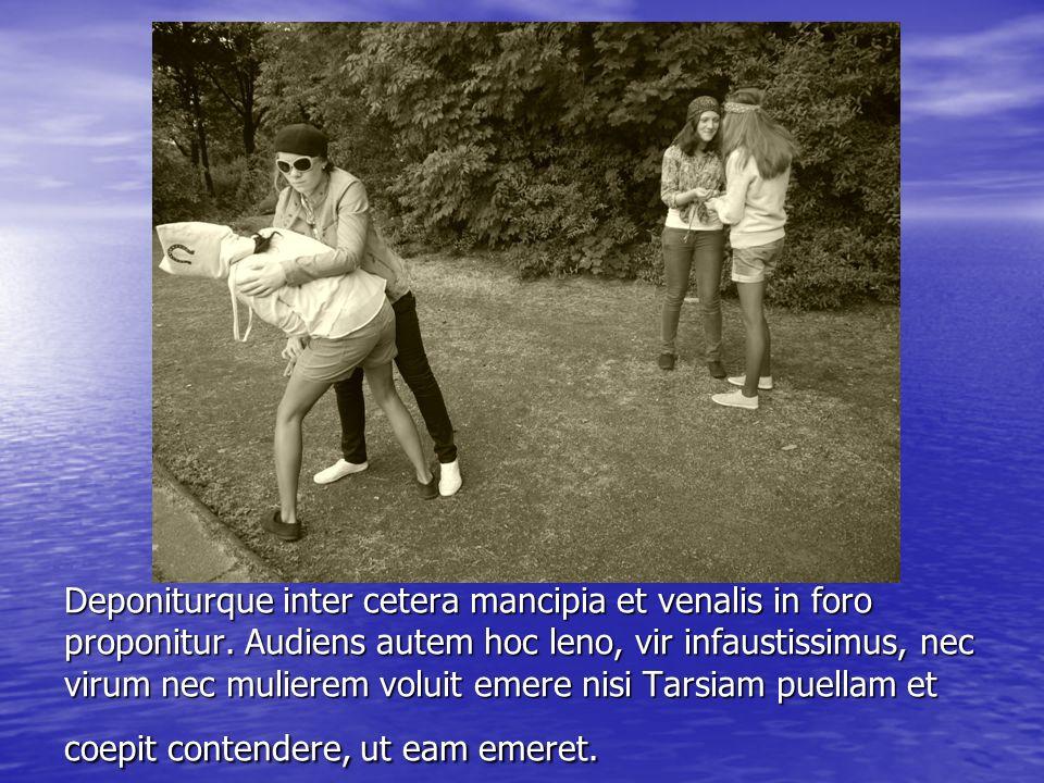 Deponiturque inter cetera mancipia et venalis in foro proponitur