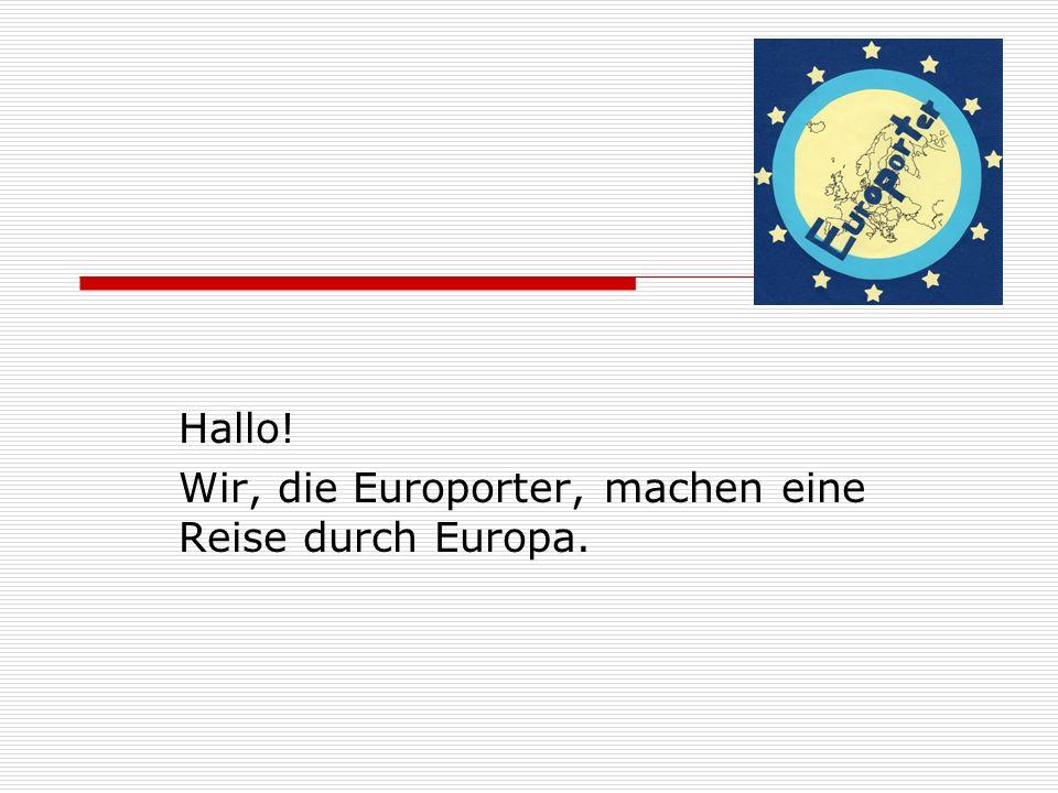 Hallo! Wir, die Europorter, machen eine Reise durch Europa.
