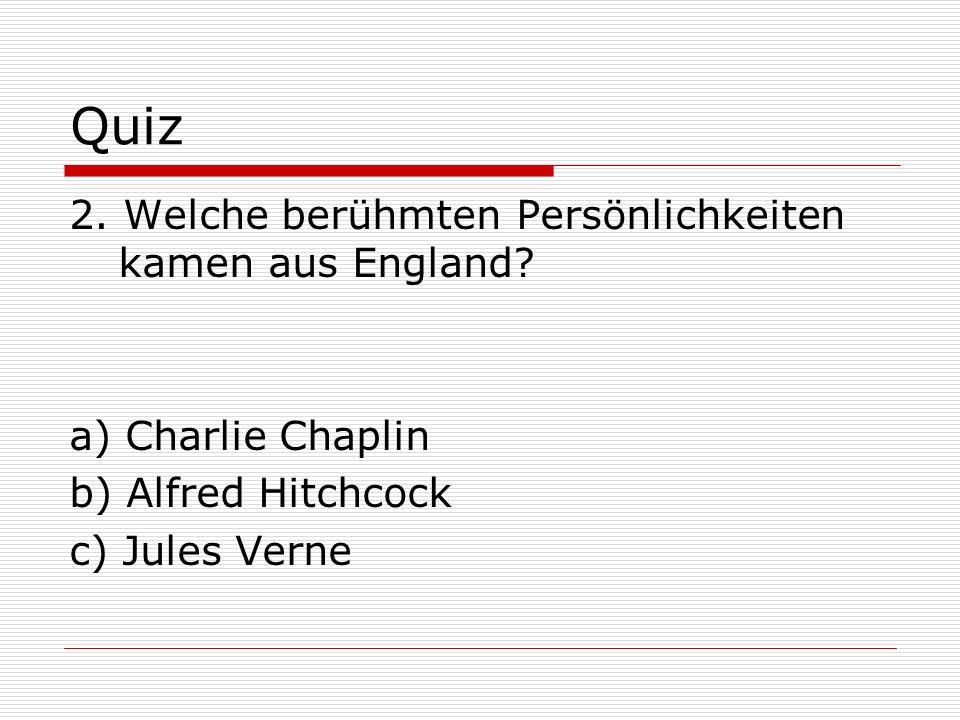 Quiz 2. Welche berühmten Persönlichkeiten kamen aus England
