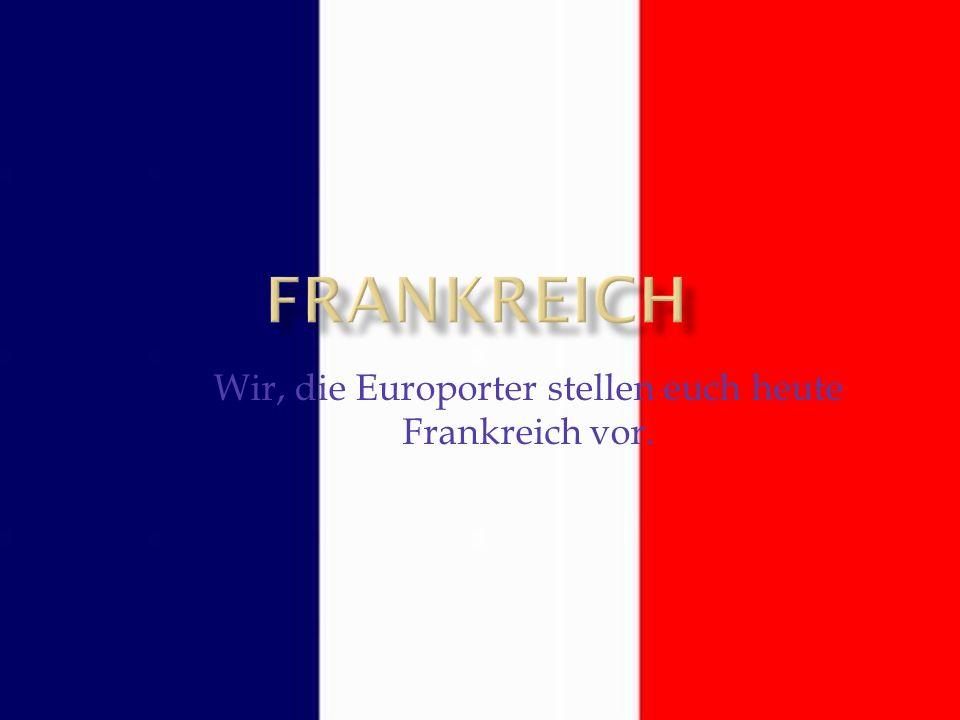 Wir, die Europorter stellen euch heute Frankreich vor.