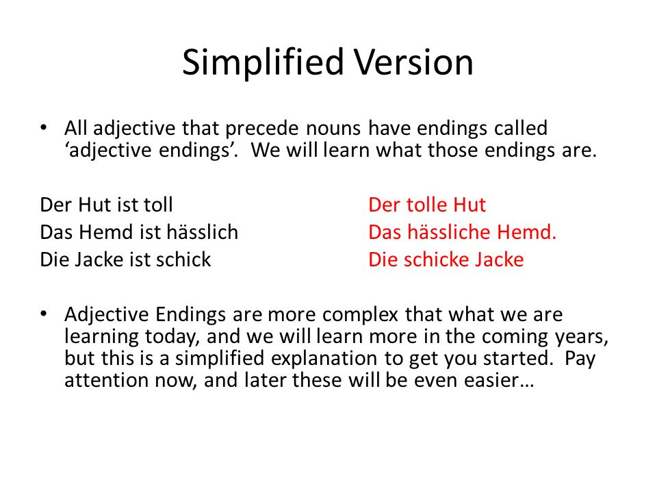 Simplified Version All adjective that precede nouns have endings called 'adjective endings'. We will learn what those endings are.
