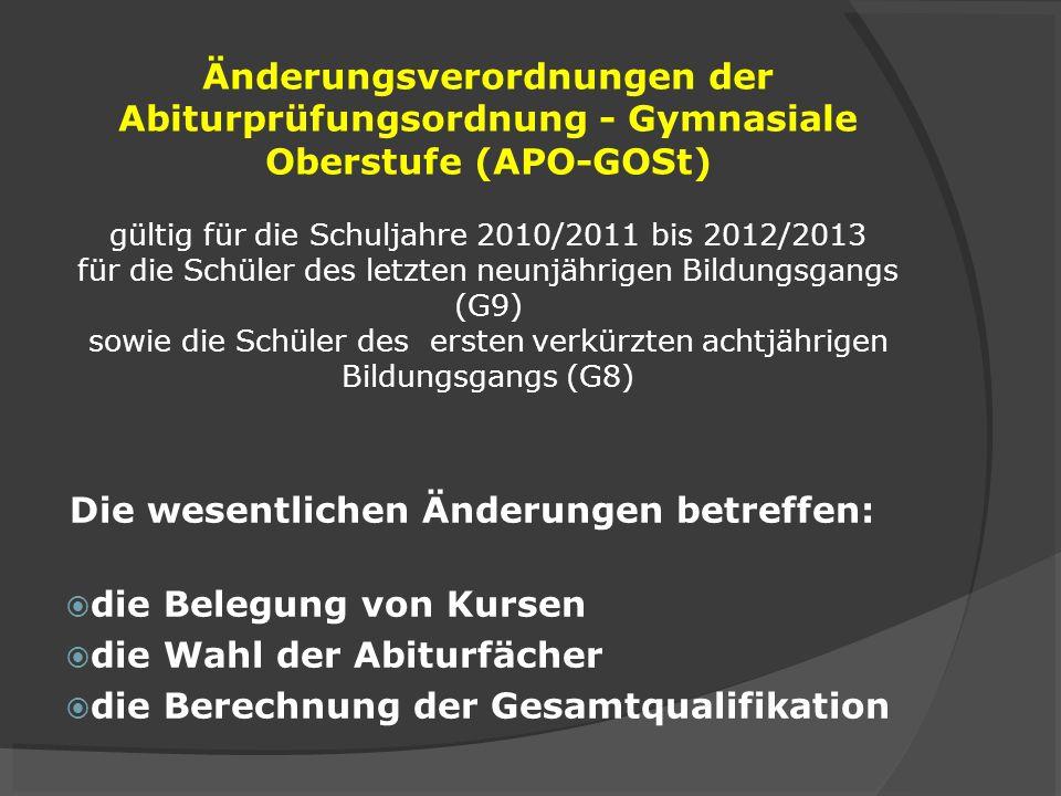 Änderungsverordnungen der Abiturprüfungsordnung - Gymnasiale Oberstufe (APO-GOSt) gültig für die Schuljahre 2010/2011 bis 2012/2013 für die Schüler des letzten neunjährigen Bildungsgangs (G9) sowie die Schüler des ersten verkürzten achtjährigen Bildungsgangs (G8)