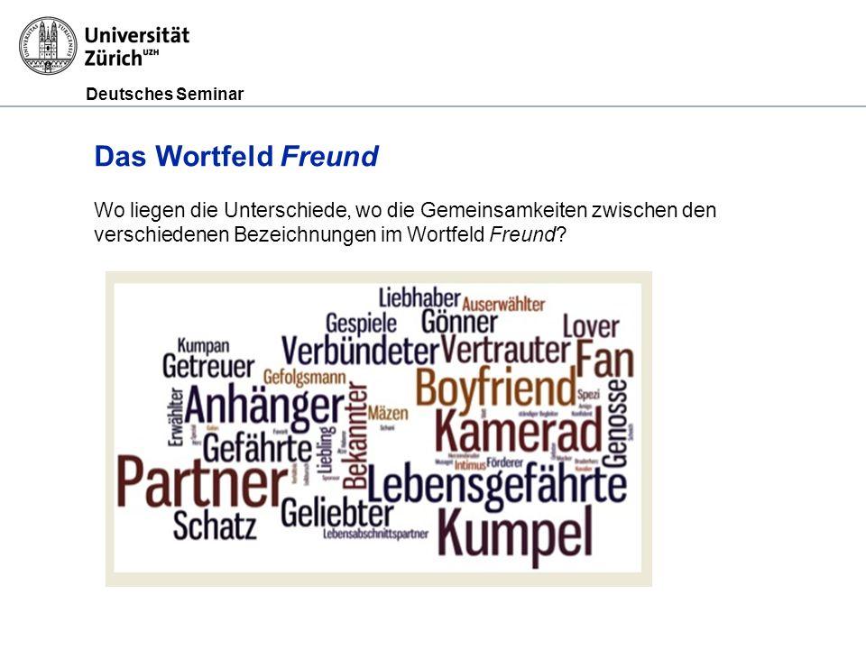 Das Wortfeld Freund Wo liegen die Unterschiede, wo die Gemeinsamkeiten zwischen den verschiedenen Bezeichnungen im Wortfeld Freund