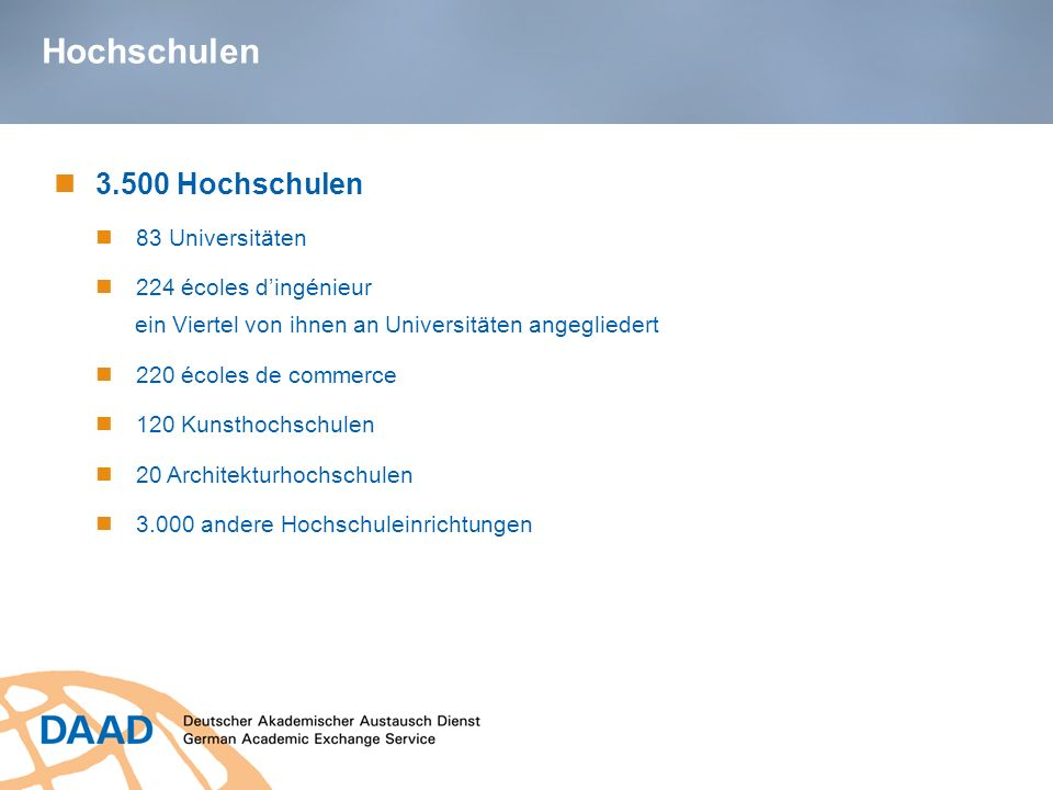 Hochschulen 3.500 Hochschulen 83 Universitäten 224 écoles d'ingénieur