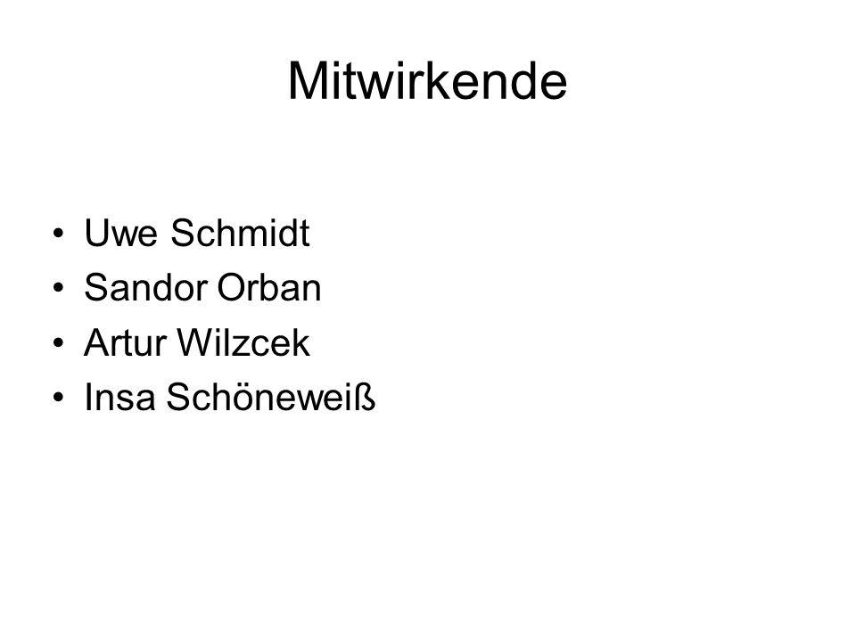 Mitwirkende Uwe Schmidt Sandor Orban Artur Wilzcek Insa Schöneweiß