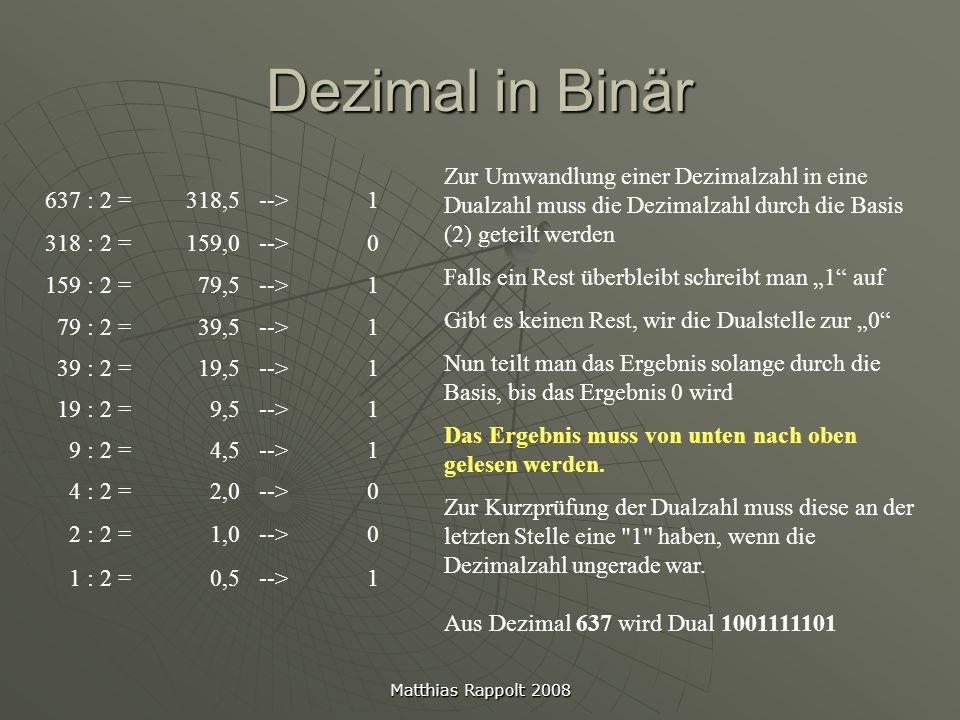 Dezimal in Binär Zur Umwandlung einer Dezimalzahl in eine Dualzahl muss die Dezimalzahl durch die Basis (2) geteilt werden.
