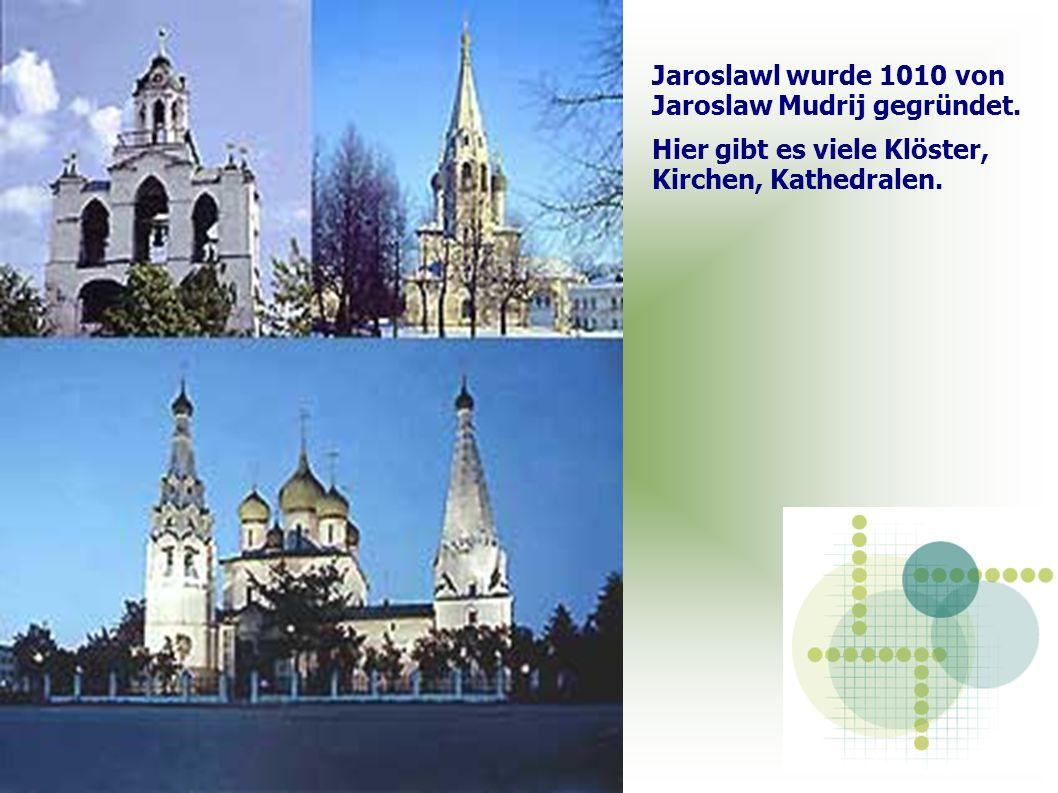 Jaroslawl wurde 1010 von Jaroslaw Mudrij gegründet.