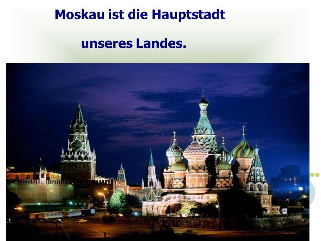 Moskau ist die Hauptstadt
