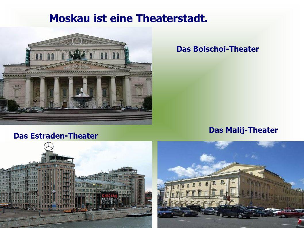 Moskau ist eine Theaterstadt.