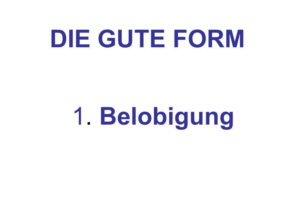 DIE GUTE FORM 1. Belobigung