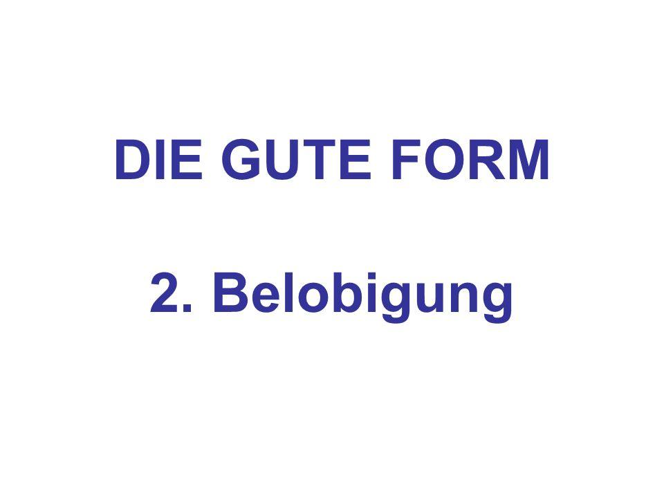 DIE GUTE FORM 2. Belobigung