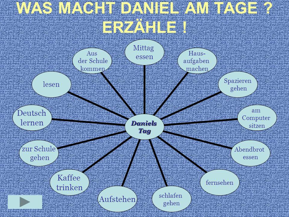 WAS MACHT DANIEL AM TAGE ERZÄHLE !