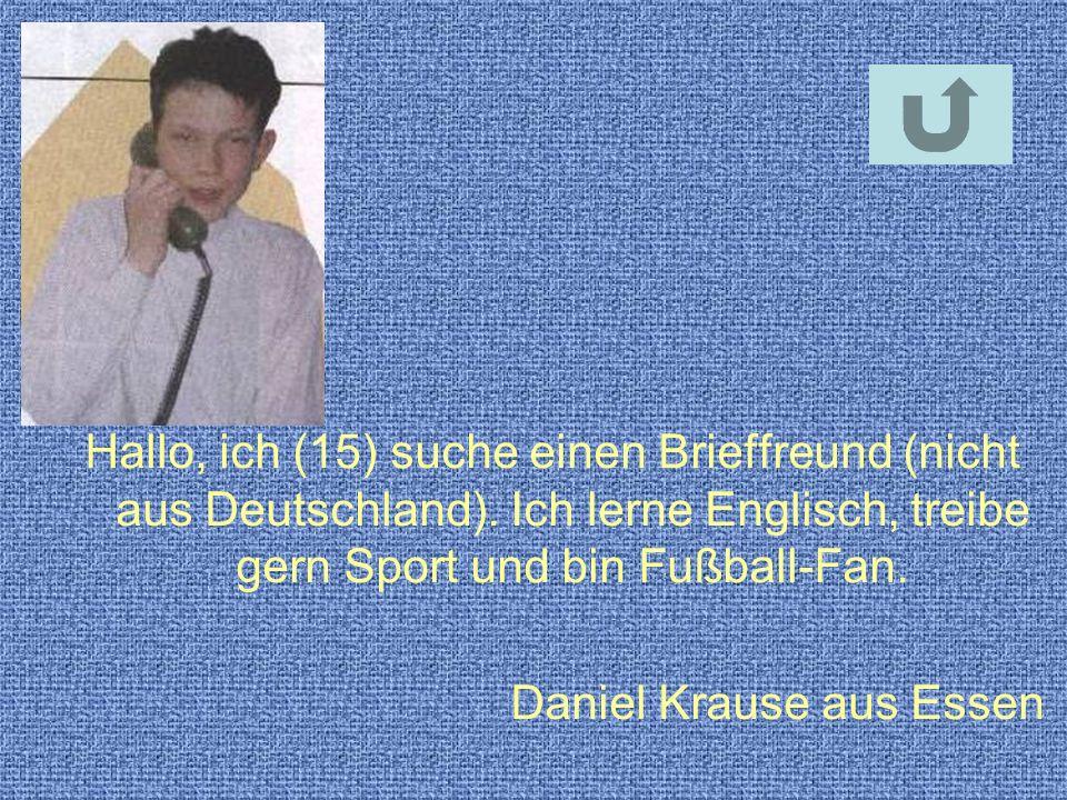 Hallo, ich (15) suche einen Brieffreund (nicht aus Deutschland)