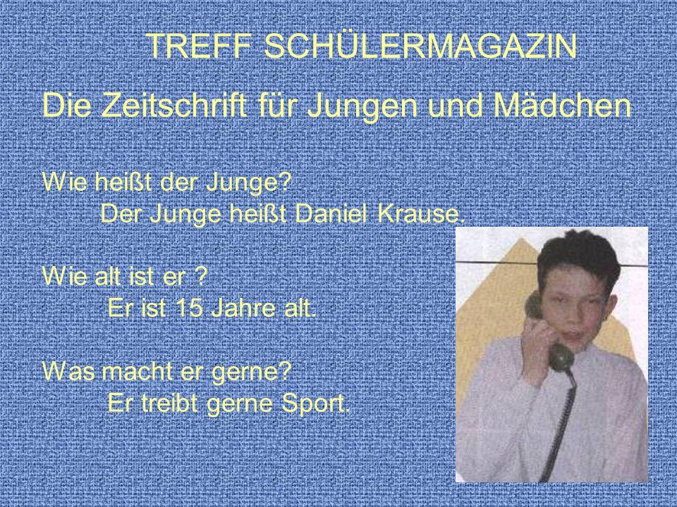 TREFF SCHÜLERMAGAZIN Die Zeitschrift für Jungen und Mädchen