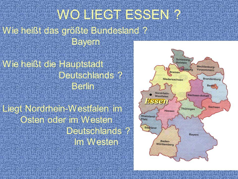 WO LIEGT ESSEN Wie heißt das größte Bundesland Bayern