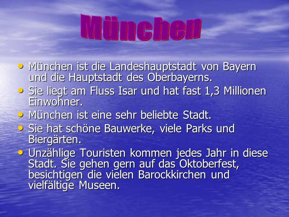München München ist die Landeshauptstadt von Bayern und die Hauptstadt des Oberbayerns.