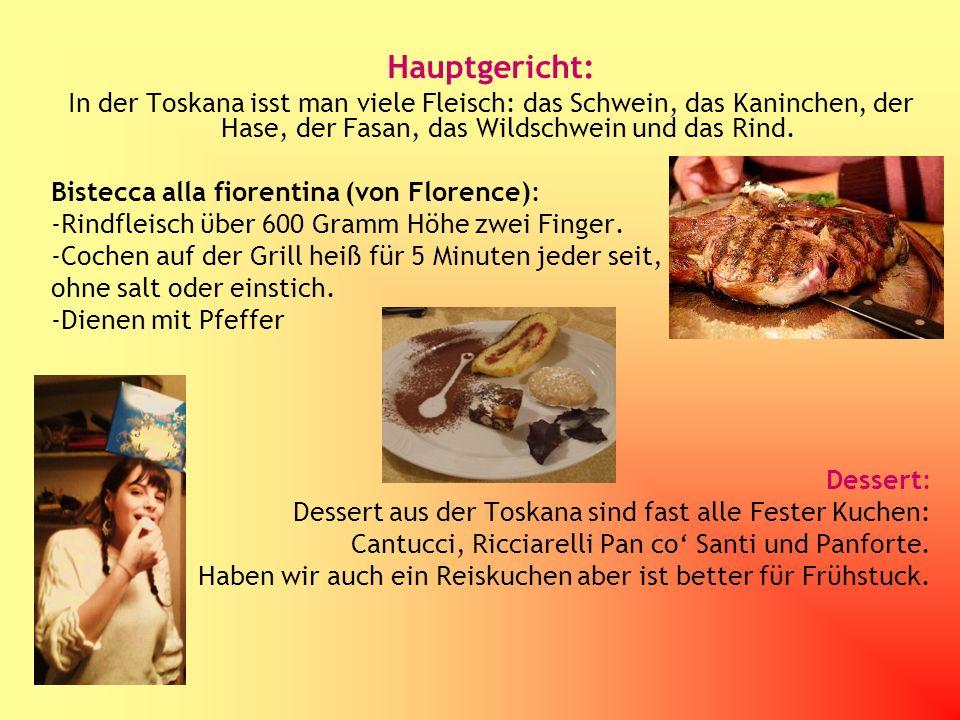 Hauptgericht: In der Toskana isst man viele Fleisch: das Schwein, das Kaninchen, der Hase, der Fasan, das Wildschwein und das Rind.