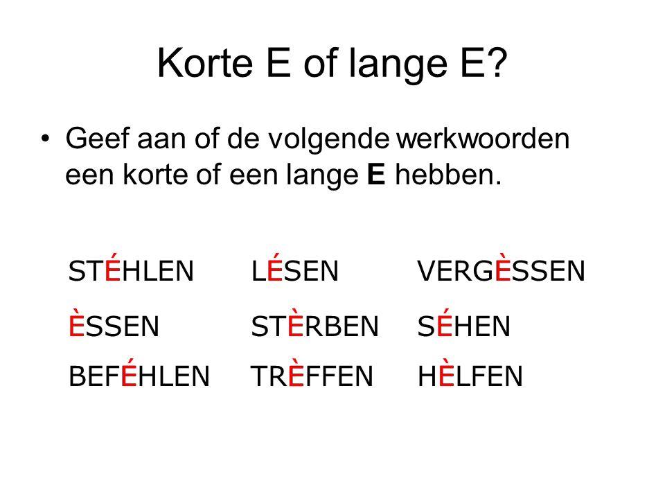 Korte E of lange E Geef aan of de volgende werkwoorden een korte of een lange E hebben. STEHLEN. É.