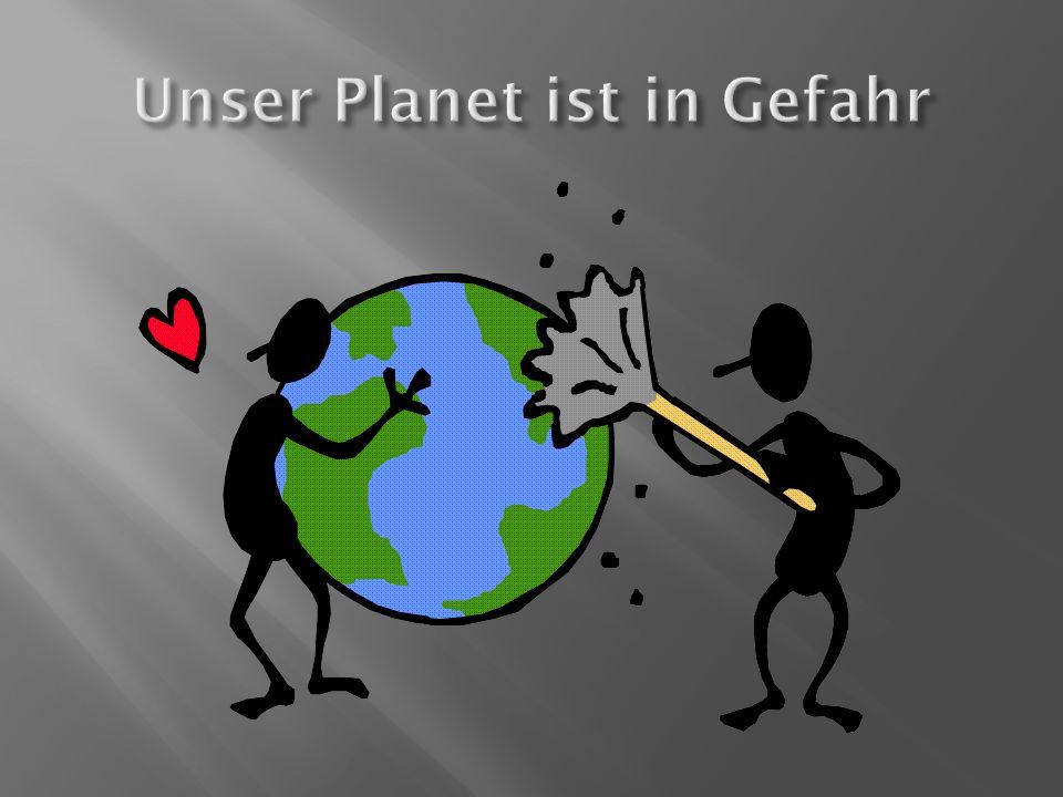 Unser Planet ist in Gefahr