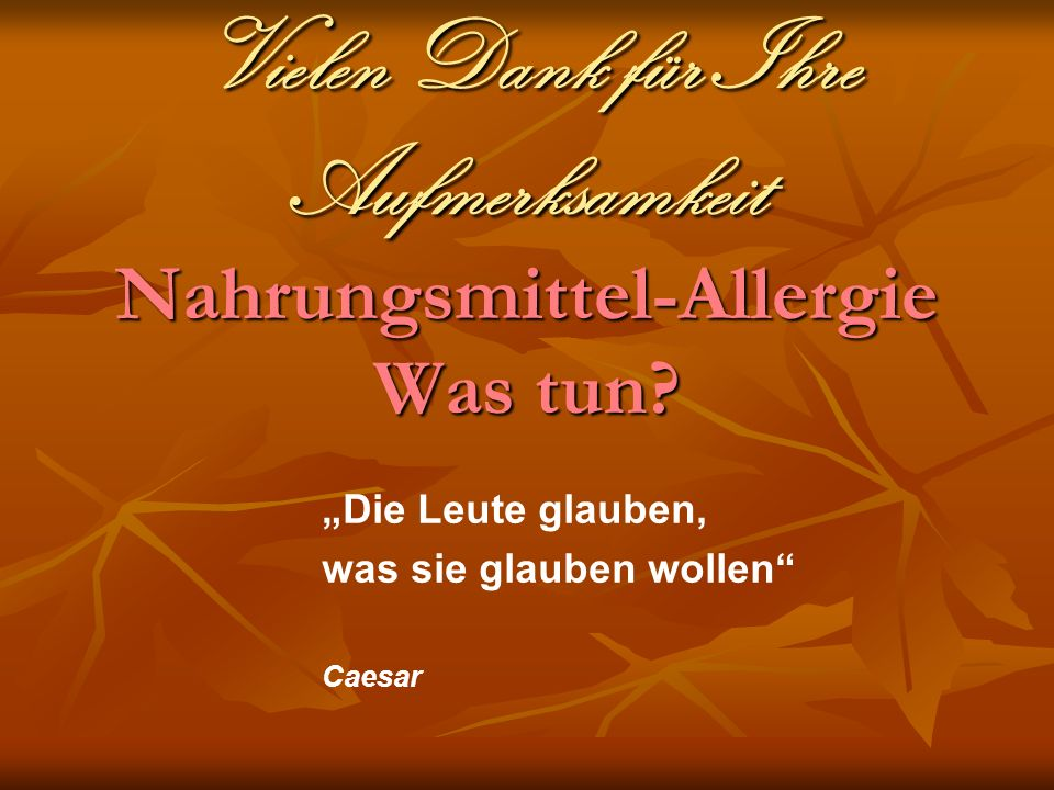 Vielen Dank für Ihre Aufmerksamkeit Nahrungsmittel-Allergie Was tun