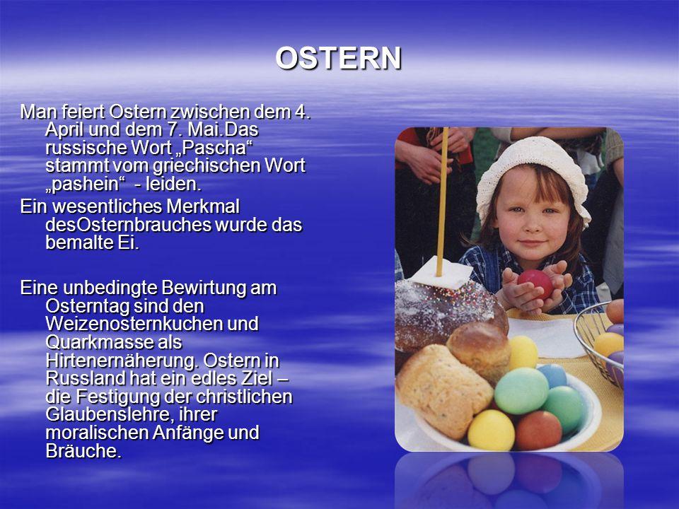 """OSTERN Man feiert Ostern zwischen dem 4. April und dem 7. Mai.Das russische Wort """"Pascha stammt vom griechischen Wort """"pashein - leiden."""