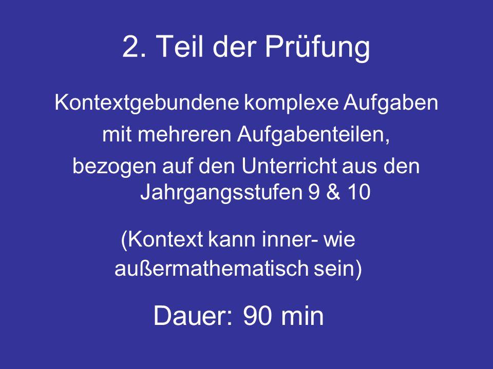 2. Teil der Prüfung Dauer: 90 min Kontextgebundene komplexe Aufgaben
