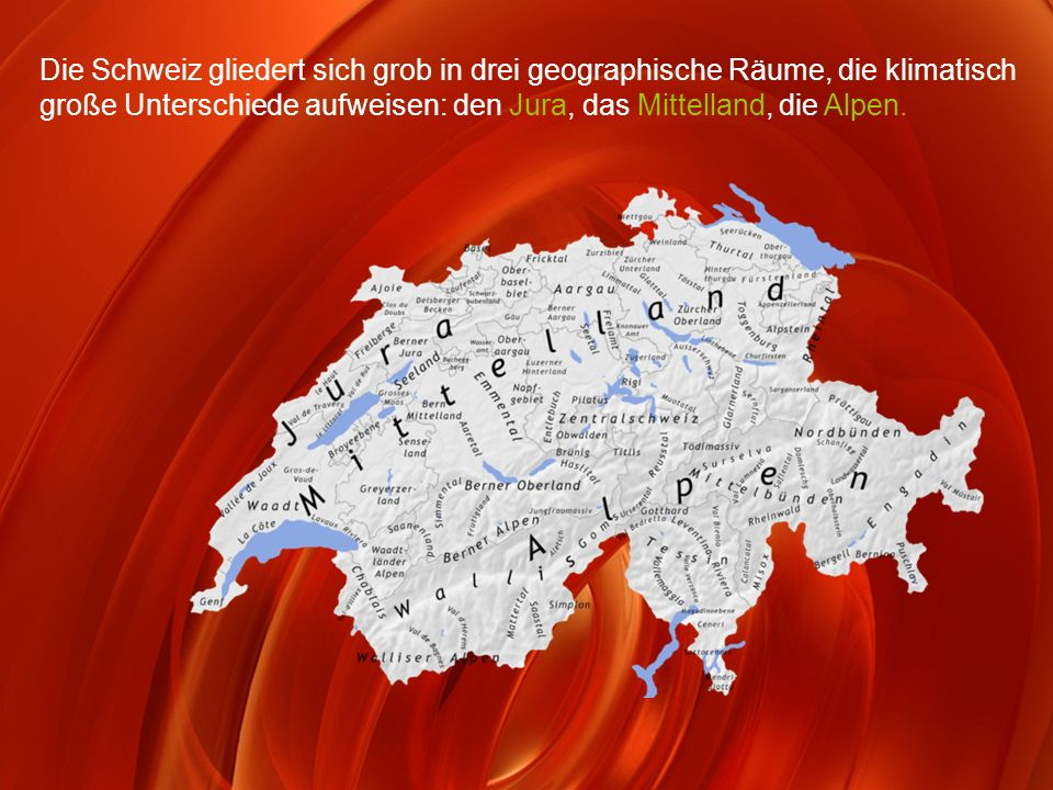 Die Schweiz gliedert sich grob in drei geographische Räume, die klimatisch