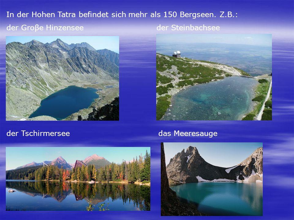 In der Hohen Tatra befindet sich mehr als 150 Bergseen. Z.B.: