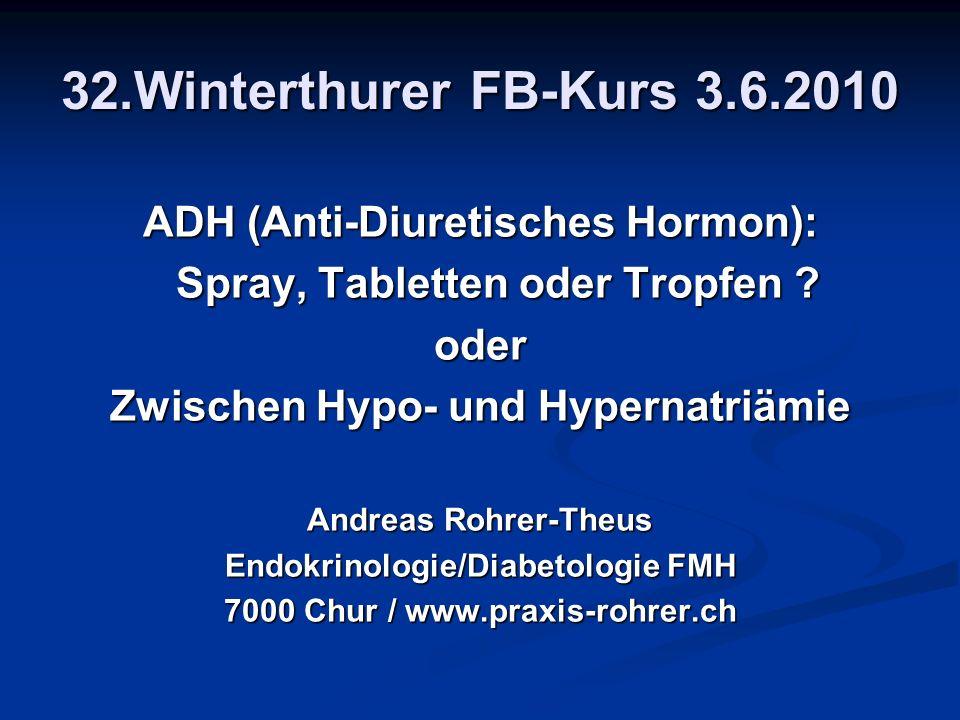32.Winterthurer FB-Kurs 3.6.2010 ADH (Anti-Diuretisches Hormon):
