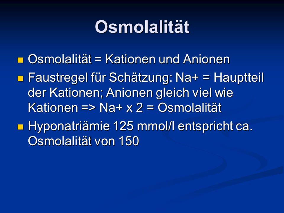 Osmolalität Osmolalität = Kationen und Anionen
