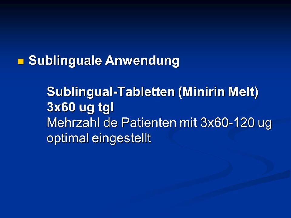 Sublinguale Anwendung Sublingual-Tabletten (Minirin Melt) 3x60 ug tgl Mehrzahl de Patienten mit 3x60-120 ug optimal eingestellt