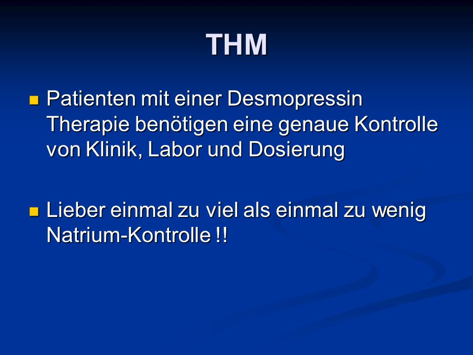 THM Patienten mit einer Desmopressin Therapie benötigen eine genaue Kontrolle von Klinik, Labor und Dosierung.