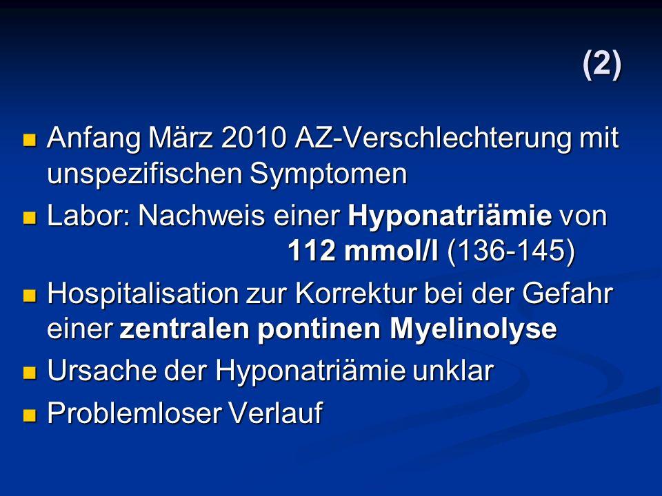 (2) Anfang März 2010 AZ-Verschlechterung mit unspezifischen Symptomen