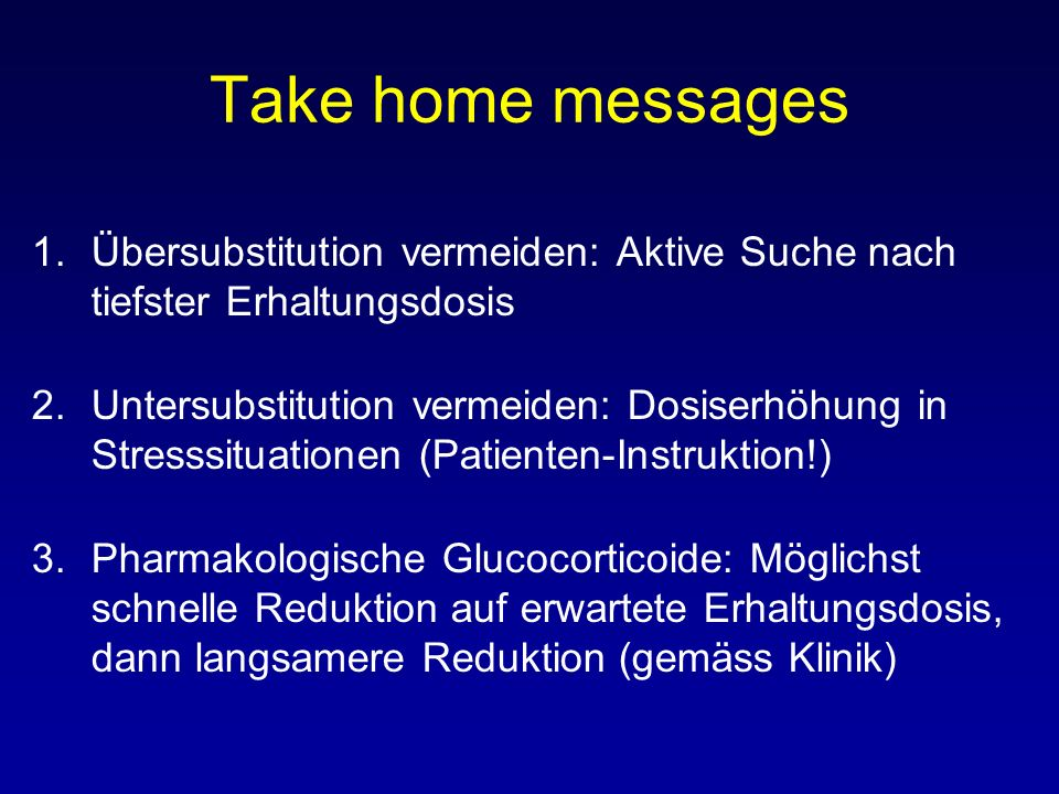 Take home messages Übersubstitution vermeiden: Aktive Suche nach tiefster Erhaltungsdosis.