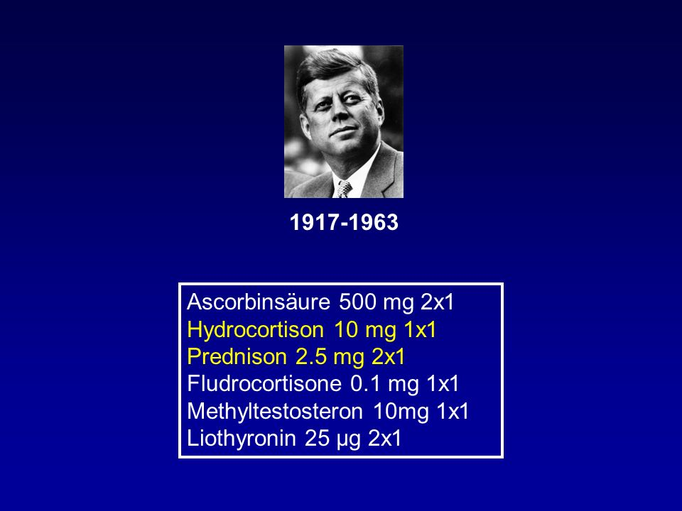 1917-1963 Ascorbinsäure 500 mg 2x1. Hydrocortison 10 mg 1x1. Prednison 2.5 mg 2x1. Fludrocortisone 0.1 mg 1x1.