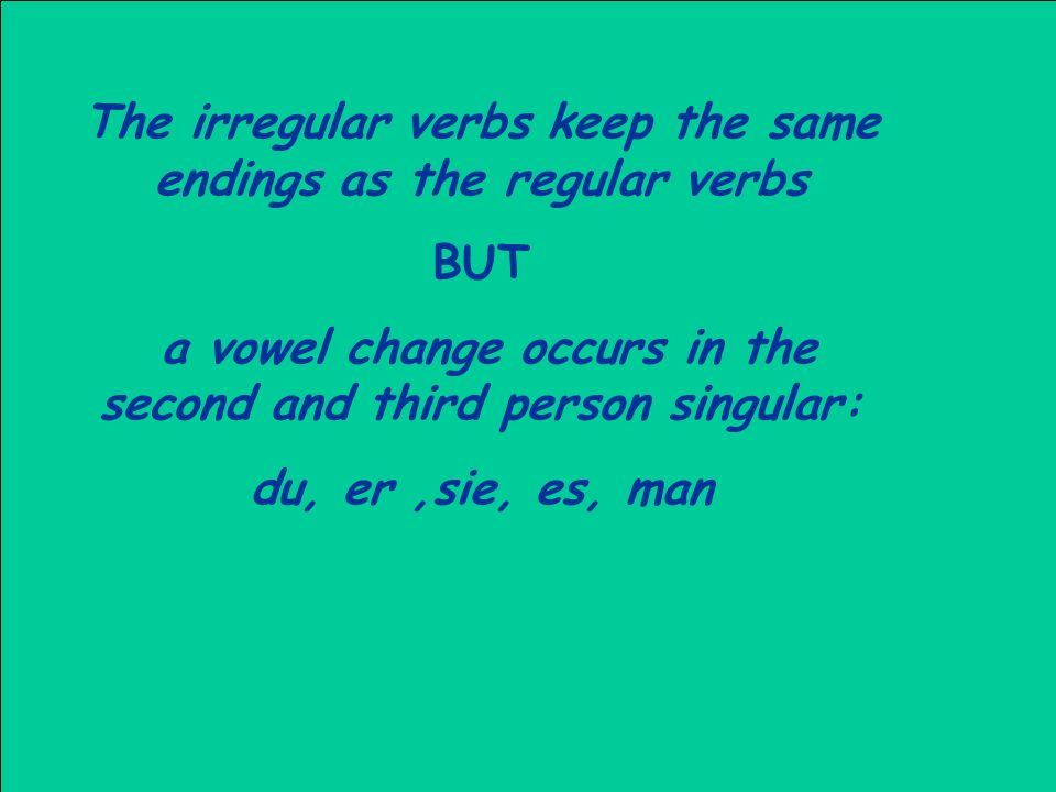 The irregular verbs keep the same endings as the regular verbs